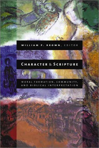 Character and Scripture: Moral Formation, Community, and Biblical Interpretation