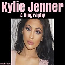 Kylie Jenner: A Biography Audiobook by Michelle Roberts Narrated by Denese Steele