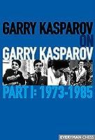 Garry Kasparov on Garry Kasparov: 1973-1985