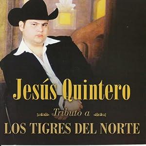 Jesus Quintero - Tributo a Los Tigres Del Norte - Amazon