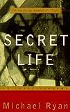 Secret Life: An Autobiography (0679767762) by Ryan, Michael
