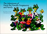 The Adventures of Frank the Friendly Frogasaurus and Family (Frank the Friendly Frogasaurus)
