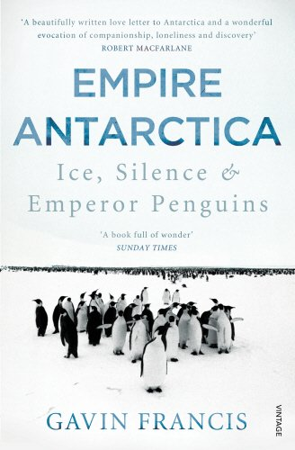 Empire Antarctica: Ice, Silence & Emperor Penguins