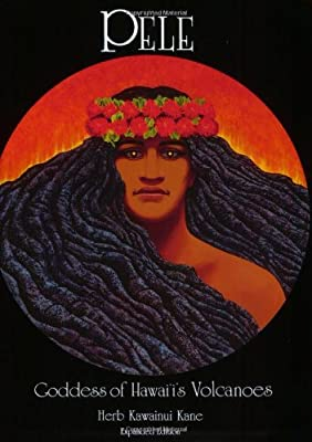 Pele: Goddess of Hawaii's Volcanoes