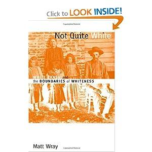 Not Quite White: White Trash and the Boundaries of Whiteness Matt Wray