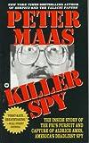 Killer Spy: Inside Story of the FBI's Pursuit and Capture of Aldrich Ames, America's Deadliest Spy