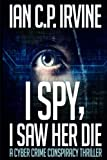 img - for I Spy, I Saw Her Die: A gripping, page-turning murder mystery conspiracy crime thriller book / textbook / text book