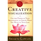 Creative Visualization: Use the Power of Your Imagination to Create What You Want in Your Life ~ Shakti Gawain