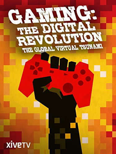 Gaming: The Digital Revolution, the Global Virtual Tsunami