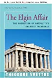 img - for The Elgin Affair: The Abduction of Antiquity's Greatest Treasures by Theodore Vrettos (2001-01-21) book / textbook / text book