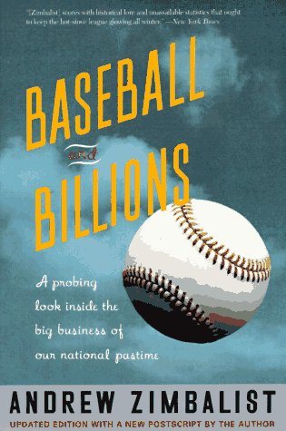 Baseball And Billions: A Probing Look Inside The Big Business Of Our National Pastime, Andrew Zimbalist