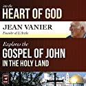 Into the Heart of God: Jean Vanier Explores the Gospel of John in the Holy Land (       UNABRIDGED) by Jean Vanier Narrated by Jean Vanier