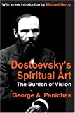 Dostoevsky's Spiritual Art: The Burden of Vision (Library of Conservative Thought) (0765805952) by Panichas, George A.