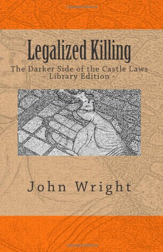 Legalized Killing: The Darker Side of the Castle Laws  (Library Edition)