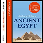 Ancient Egypt: History in an Hour | Anthony Holmes