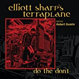 echange, troc Elliott Sharp's Terraplane - Do the Don't