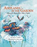 Airplanes in the Garden: Monarch Butterflies Take Flight (A Mom's Choice Award Recipient)