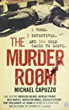 Michael Capuzzo The Murder Room: In which three of the greatest detectives use forensic science to solve the world's most perplexing cold cases
