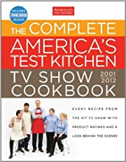 The Complete America's Test Kitchen TV Show Cookbook: Every Recipe from the Hit TV Show with Product Ratings and a Look Behind the Scenes