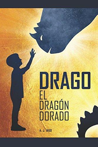 DRAGO, EL DRAGON DORADO  [Iago, A.J.] (Tapa Blanda)