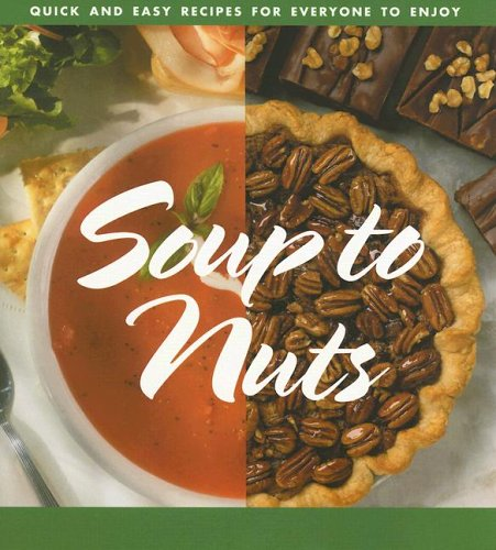 Soup to Nuts: Quick and Easy Recipes for Everyone to Enjoy