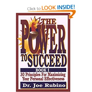 The Power to Succeed: 30 Principles for Maximizing Your Personal Effectiveness Joel Rubino