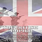 The British Empire: The History and Legacy of the Rise and Fall of the Modern World's Most Famous Empire Hörbuch von  Charles River Editors Gesprochen von: Scott Clem