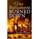 The Day Parliament Burned Downby Caroline Shenton