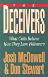 The Deceivers: What Cults Believe, How They Lure Followers