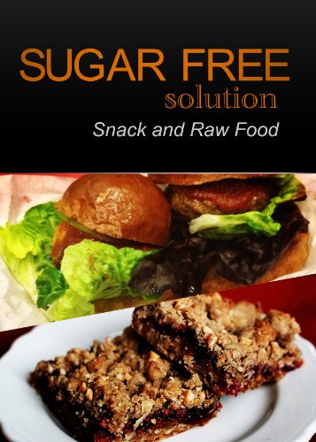 Sugar-Free Solution - Snack and Raw Food Recipes - 2 book pack by Sugar-Free Solution 2 Pack Books