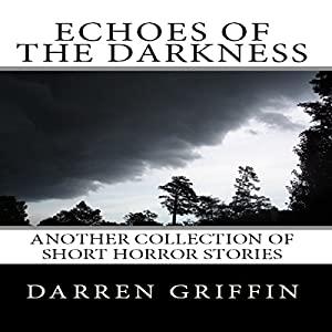Echoes of the Darkness: Another Collection of Short Horror Stories | [Darren Griffin]