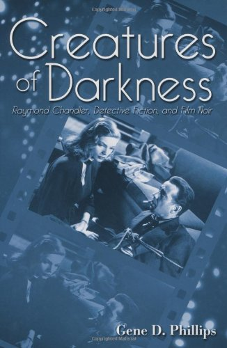 Creatures of Darkness: Raymond Chandler, Detective Fiction, and Film Noir