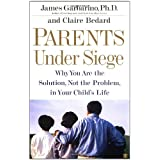 Parents Under Siege: Why You Are the Solution, Not the Problem in Your Child's Life ~ James Garbarino