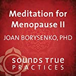 Meditation for Menopause, Volume 2: Meeting Your Wisdom Self | Joan Borysenko