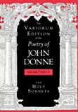 The Variorum Edition of the Poetry of John Donne: The Holy Sonnets (0253347017) by Donne, John