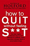 img - for How to Quit Without Feeling S**t: The Fast, Highly Effective Way to End Addiction to Caffeine, Sugar... book / textbook / text book