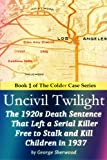 Uncivil Twilight: The 1920s Death Sentence  that Left a Serial Killer Free to Stalk and Kill Children in 1937 (The Colder Case Series) (Volume 1)