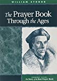 The Prayer Book Through the Ages: A Revised Edition of The Story of the Real Prayer Book