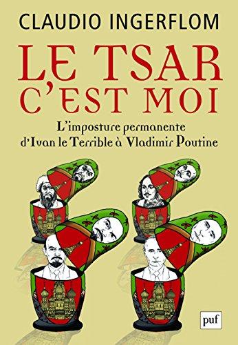 Le Tsar, c'est moi - Ll'imposture permanente : d'Ivan le Terrible à Vladimir Poutine