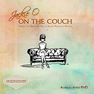 Jackie O: On the Couch: Inside the Mind and Life of Jackie Kennedy Onassis | [Alma H. Bond]