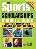 img - for The Sports Scholarships Insider's Guide: Getting Money for College at any Division by Wheeler Dion (2005-04-01) Paperback book / textbook / text book