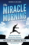 img - for The Miracle Morning for Entrepreneurs: Elevate Your SELF to Elevate Your BUSINESS book / textbook / text book