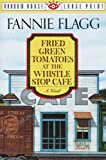 Image of Fried Green Tomatoes at the Whistle Stop Cafe (Random House Large Print)