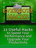 Evernote Hacks: 22 Useful Hacks to Speed Your Performance and Upgrade Your Productivity (Evernote, Evernote Essentials, Evernote for Dummies)