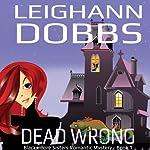 Dead Wrong: Blackmoore Sisters, Book 1   Leighann Dobbs