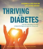 Thriving with Diabetes: Learn How to Take Charge of Your Body to Balance Your Sugars and Improve Your Lifelong Health - Featuring a 4-Step Plan for Long-Lasting Success!