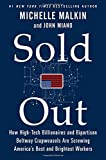 img - for Sold Out: How High-Tech Billionaires & Bipartisan Beltway Crapweasels Are Screwing America's Best & Brightest Workers book / textbook / text book