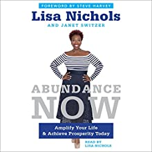 Abundance Now: Amplify Your Life & Achieve Prosperity Today | Livre audio Auteur(s) : Lisa Nichols, Janet Switzer Narrateur(s) : Lisa Nichols, Mike Ray