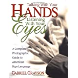 Talking With Your Hands, Listening With Your Eyes: A Complete Photographic Guide to American Sign Language ~ Gabriel Grayson