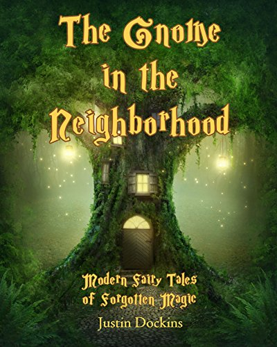 The Gnome in the Neighborhood: Modern Fairy Tales of Forgotten Magic PDF